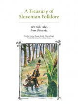 A Treasury of Slovenian Folklore - 101 Folk Tales from Slovenia